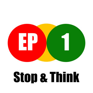 EP1 - Stop & Think